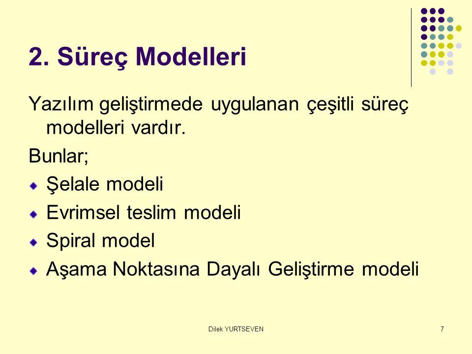 2. Süreç Modelleri Yazılım geliştirmede uygulanan çeşitli süreç modelleri vardır. Bunlar; Şelale modeli.