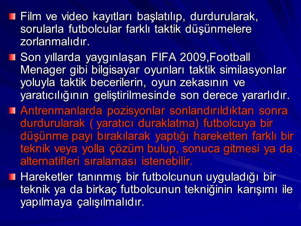 Film ve video kayıtları başlatılıp, durdurularak, sorularla futbolcular farklı taktik düşünmelere zorlanmalıdır.