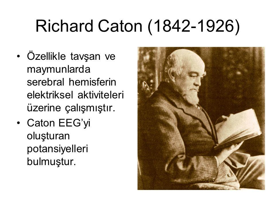 Richard Caton (1842-1926) Özellikle tavşan ve maymunlarda serebral hemisferin elektriksel aktiviteleri üzerine çalışmıştır.