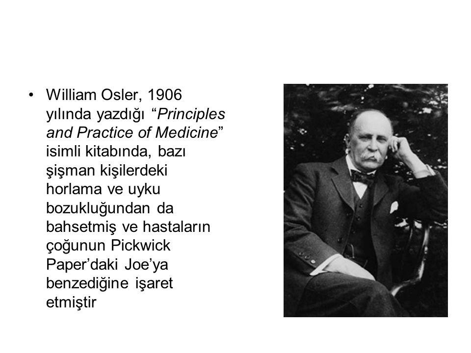 William Osler, 1906 yılında yazdığı Principles and Practice of Medicine isimli kitabında, bazı şişman kişilerdeki horlama ve uyku bozukluğundan da bahsetmiş ve hastaların çoğunun Pickwick Paper'daki Joe'ya benzediğine işaret etmiştir