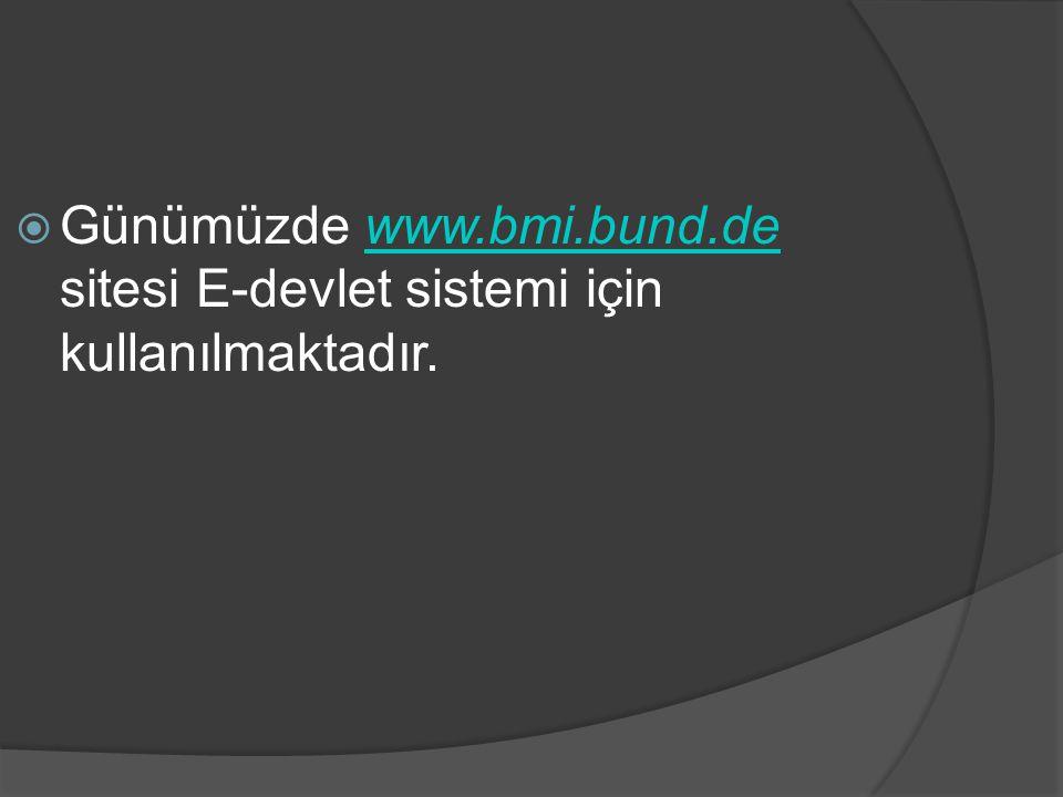 Günümüzde www.bmi.bund.de sitesi E-devlet sistemi için kullanılmaktadır.