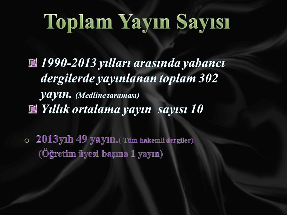 Toplam Yayın Sayısı 2013yılı 49 yayın.( Tüm hakemli dergiler) (Öğretim üyesi başına 1 yayın)