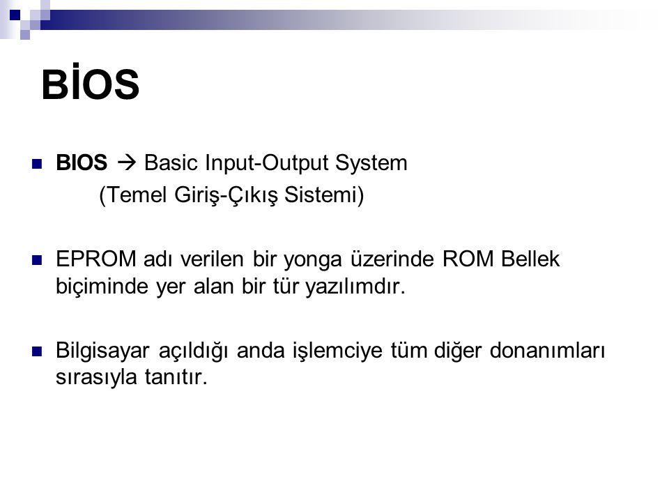 BİOS BIOS  Basic Input-Output System (Temel Giriş-Çıkış Sistemi)