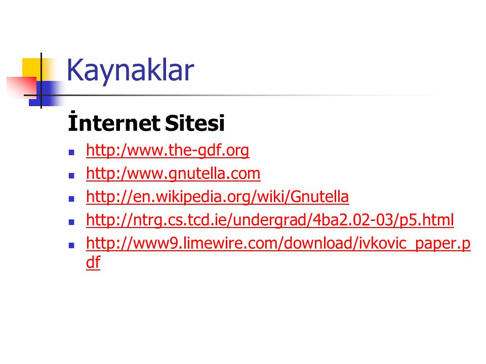 Kaynaklar İnternet Sitesi http:/www.the-gdf.org http:/www.gnutella.com