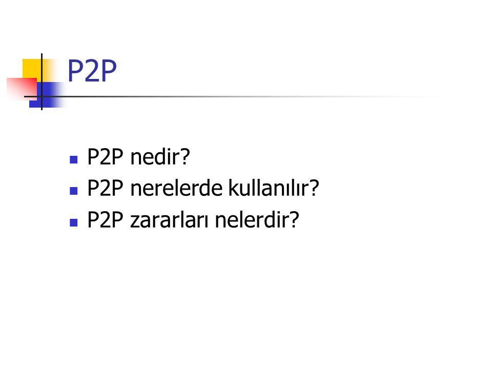 P2P P2P nedir P2P nerelerde kullanılır P2P zararları nelerdir