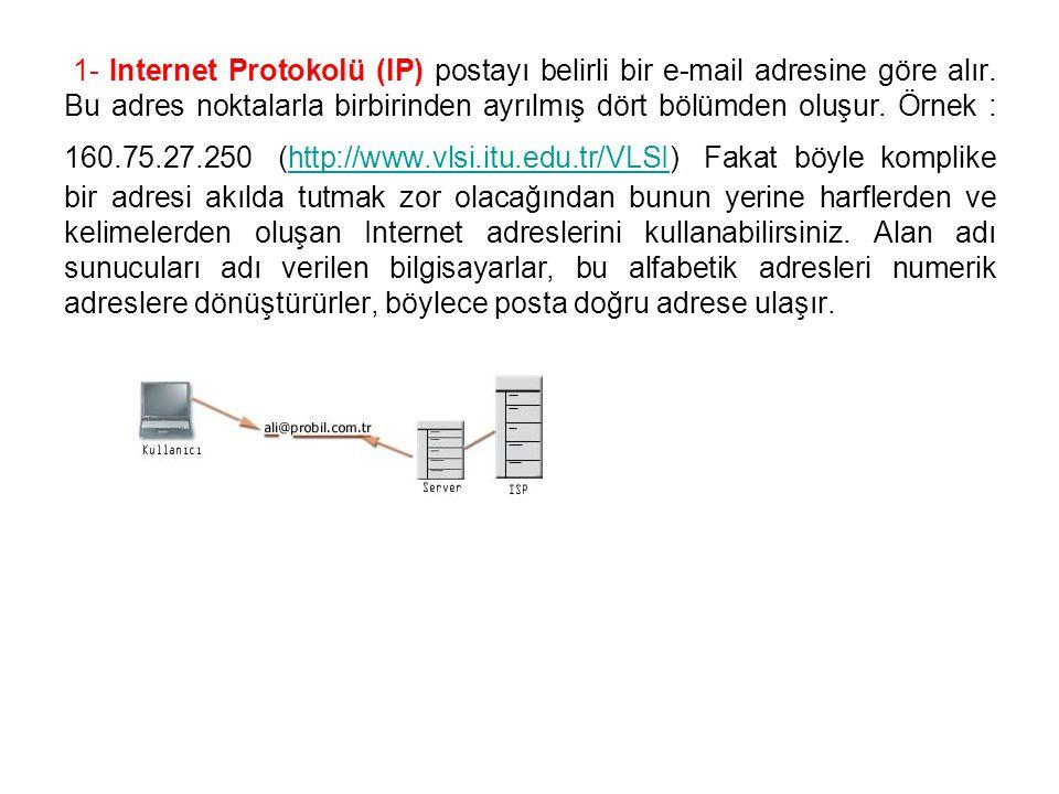 1- Internet Protokolü (IP) postayı belirli bir e-mail adresine göre alır.