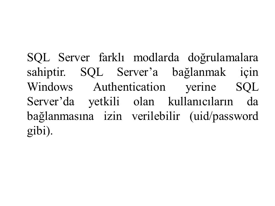 SQL Server farklı modlarda doğrulamalara sahiptir