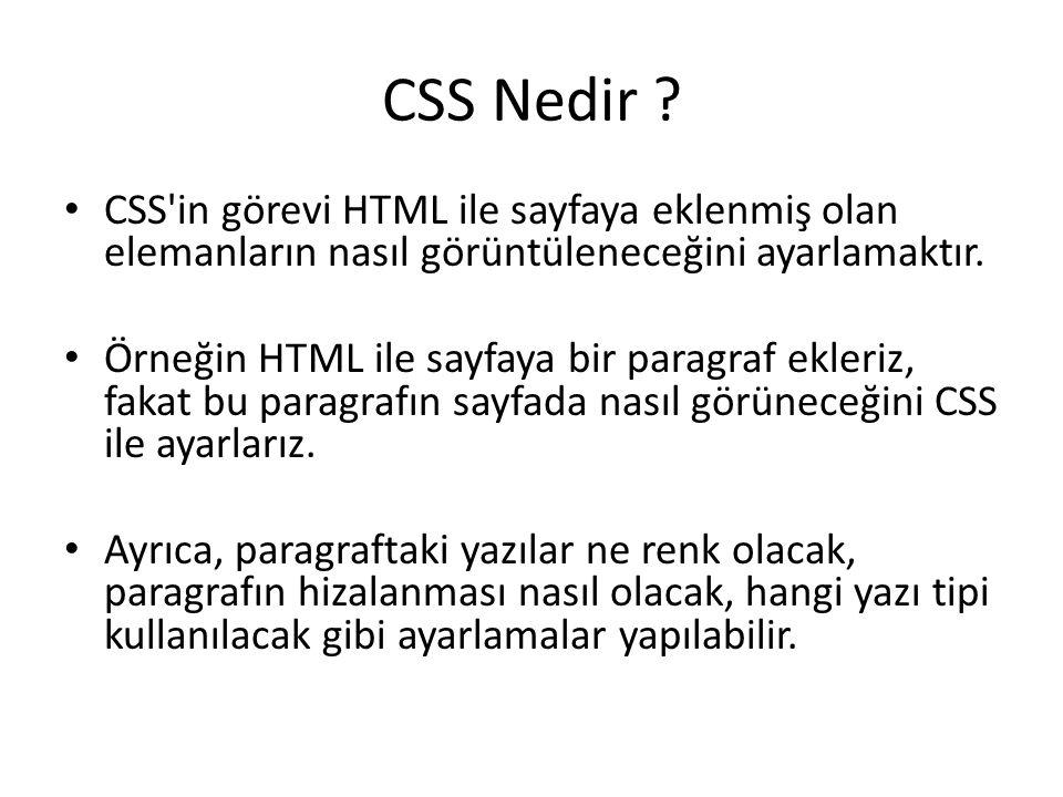 CSS Nedir CSS in görevi HTML ile sayfaya eklenmiş olan elemanların nasıl görüntüleneceğini ayarlamaktır.