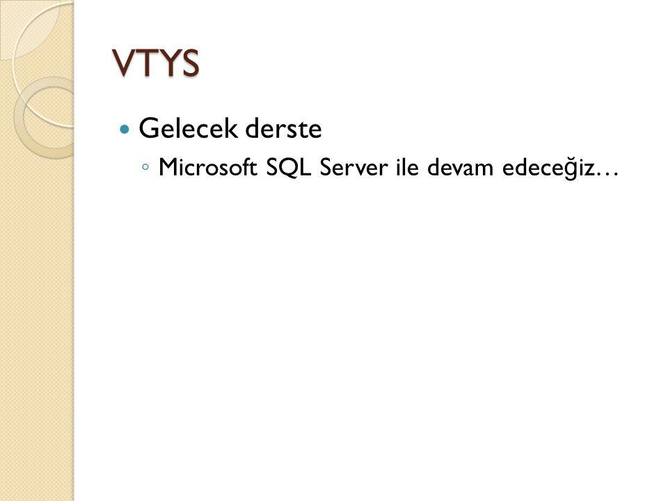 VTYS Gelecek derste Microsoft SQL Server ile devam edeceğiz…