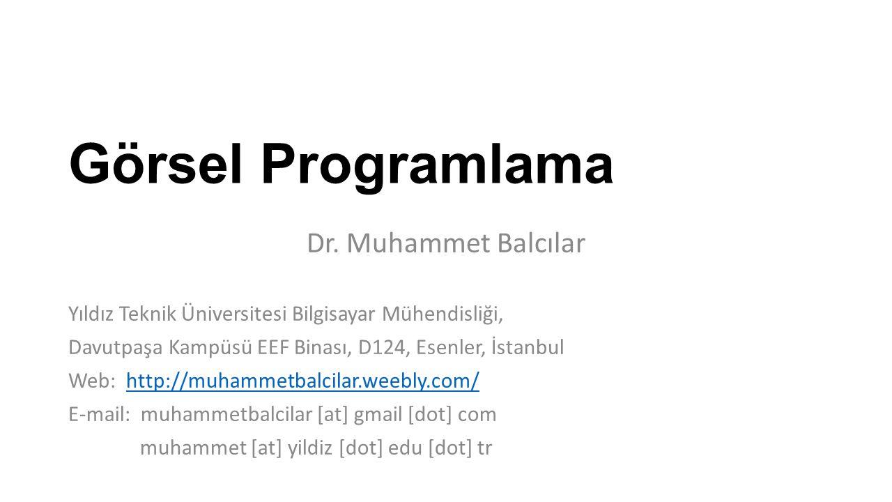 Görsel Programlama Dr. Muhammet Balcılar