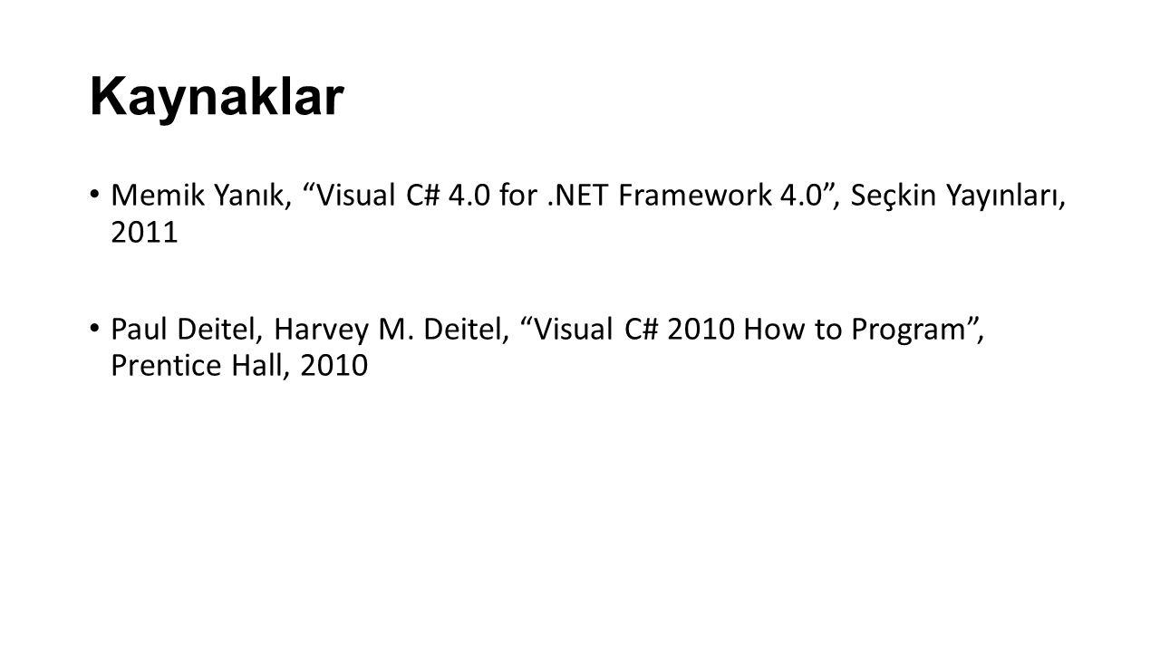 Kaynaklar Memik Yanık, Visual C# 4.0 for .NET Framework 4.0 , Seçkin Yayınları, 2011.