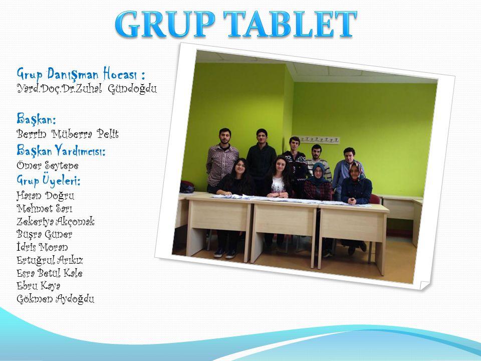 GRUP TABLET Grup Danışman Hocası : Yard.Doç.Dr.Zuhal Gündoğdu Başkan: