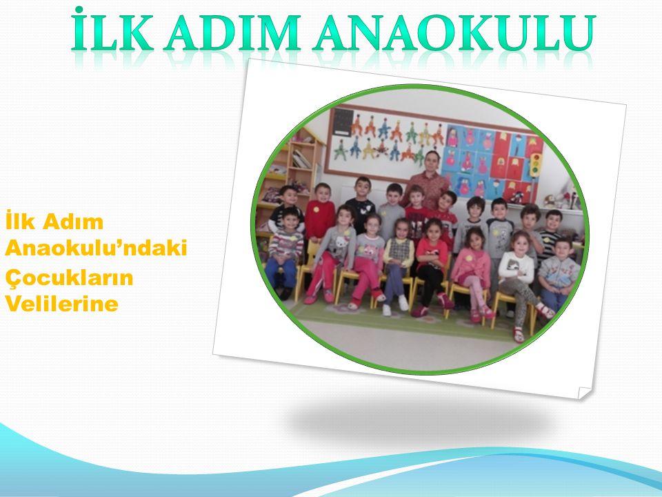 İLK ADIM ANAOKULU İlk Adım Anaokulu'ndaki Çocukların Velilerine