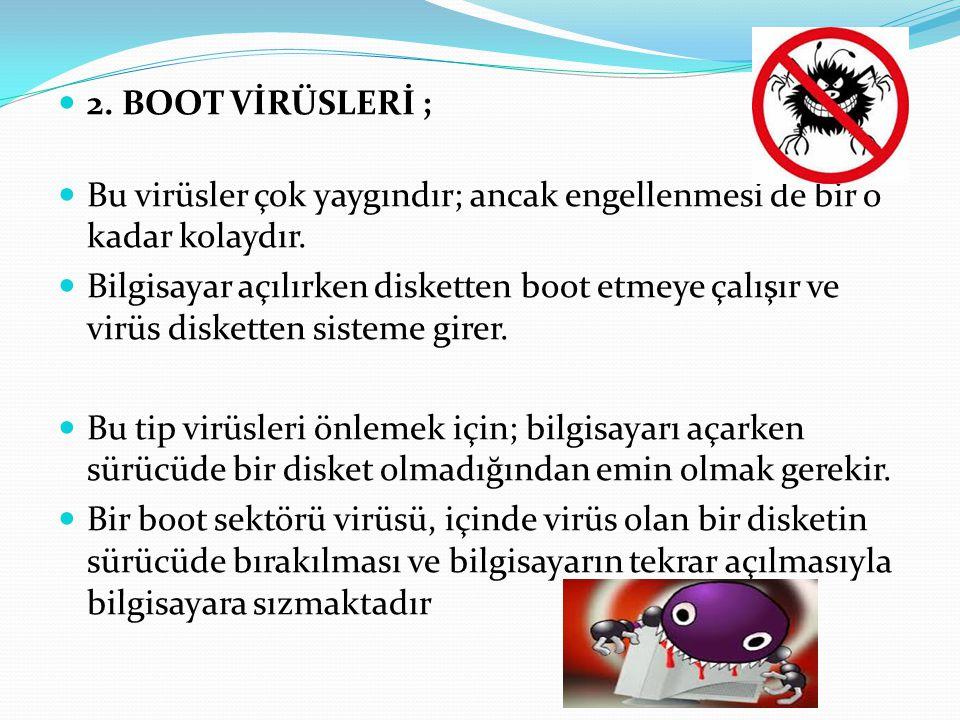 2. BOOT VİRÜSLERİ ; Bu virüsler çok yaygındır; ancak engellenmesi de bir o kadar kolaydır.