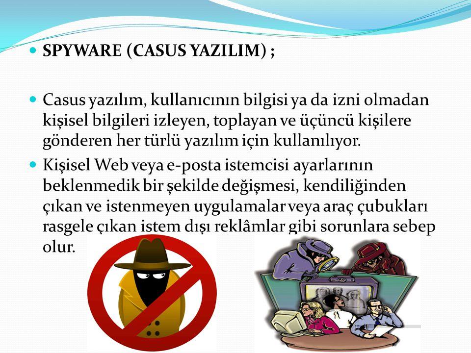 SPYWARE (CASUS YAZILIM) ;