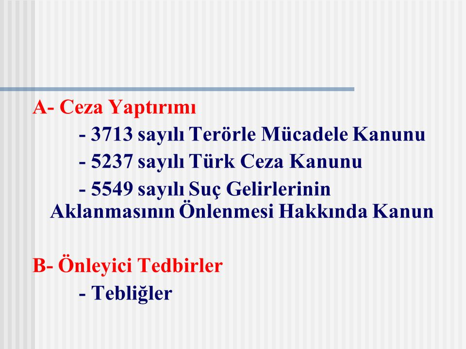 A- Ceza Yaptırımı - 3713 sayılı Terörle Mücadele Kanunu. - 5237 sayılı Türk Ceza Kanunu.