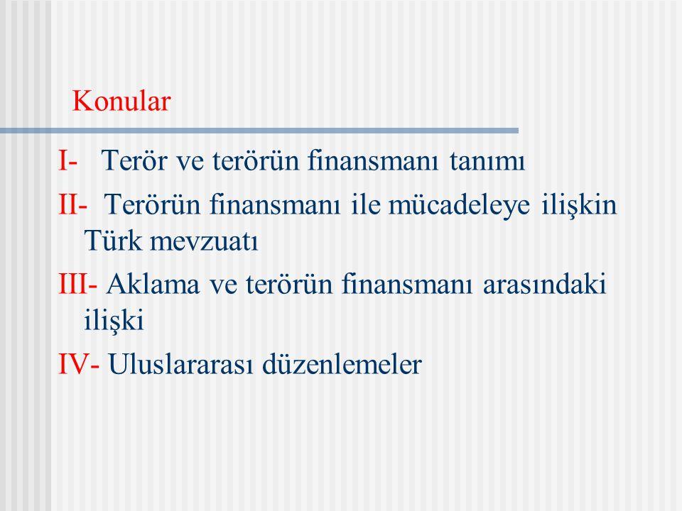 Konular I- Terör ve terörün finansmanı tanımı. II- Terörün finansmanı ile mücadeleye ilişkin Türk mevzuatı.