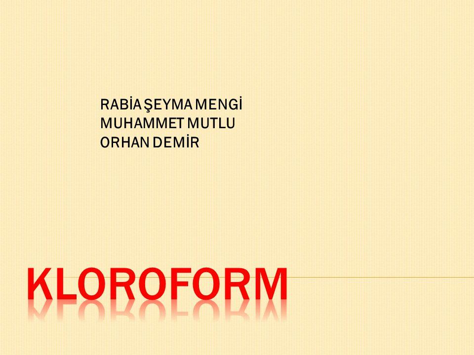 RABİA ŞEYMA MENGİ MUHAMMET MUTLU ORHAN DEMİR KLOROFORM