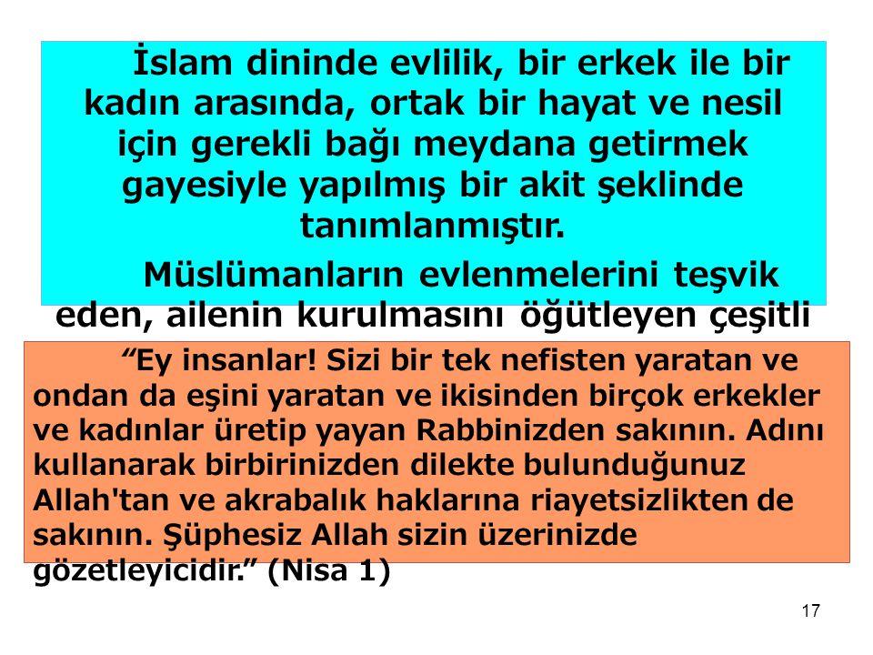 İslam dininde evlilik, bir erkek ile bir kadın arasında, ortak bir hayat ve nesil için gerekli bağı meydana getirmek gayesiyle yapılmış bir akit şeklinde tanımlanmıştır.