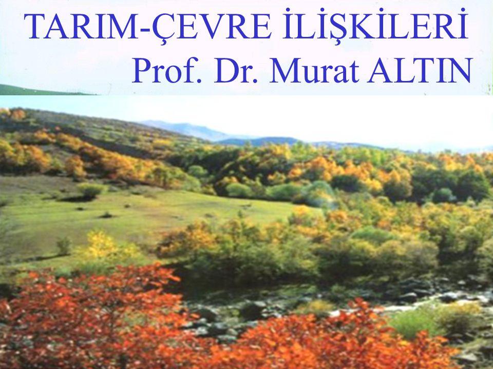 TARIM-ÇEVRE İLİŞKİLERİ Prof. Dr. Murat ALTIN