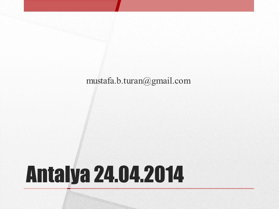 mustafa.b.turan@gmail.com Antalya 24.04.2014