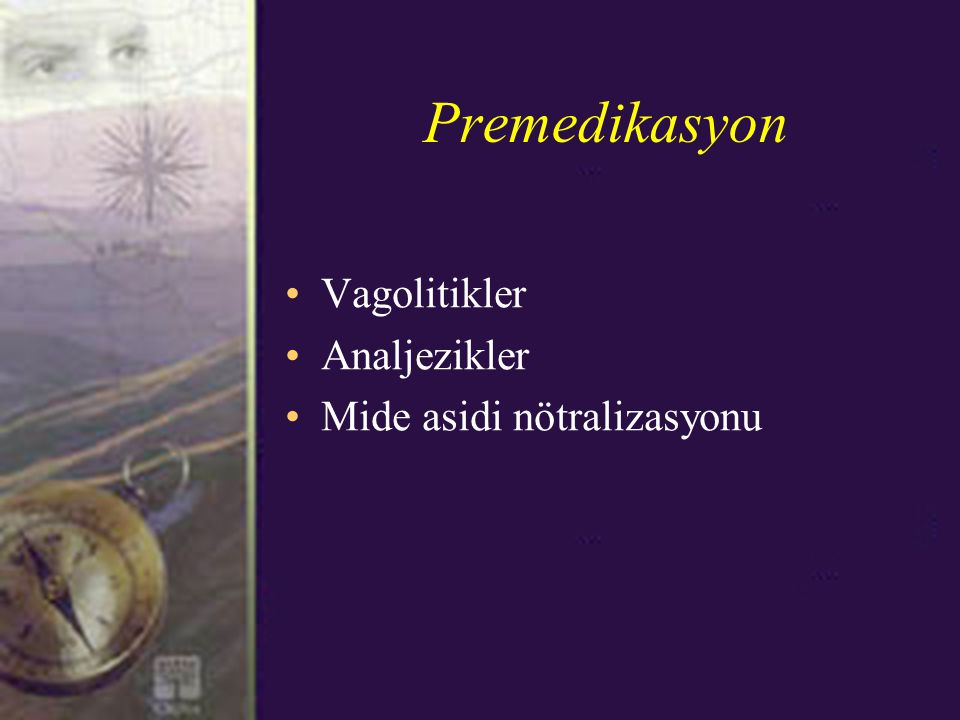 Premedikasyon Vagolitikler Analjezikler Mide asidi nötralizasyonu