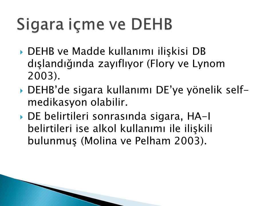 Sigara içme ve DEHB DEHB ve Madde kullanımı ilişkisi DB dışlandığında zayıflıyor (Flory ve Lynom 2003).