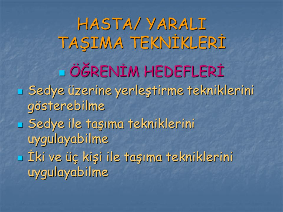 HASTA/ YARALI TAŞIMA TEKNİKLERİ