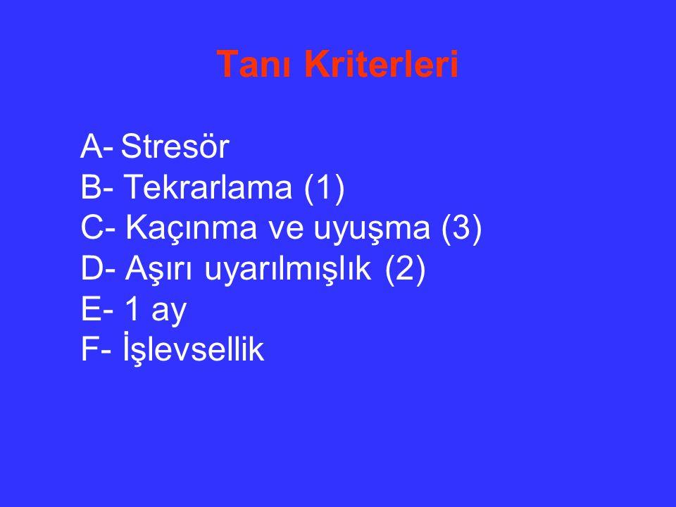 Tanı Kriterleri A- Stresör B- Tekrarlama (1) C- Kaçınma ve uyuşma (3)