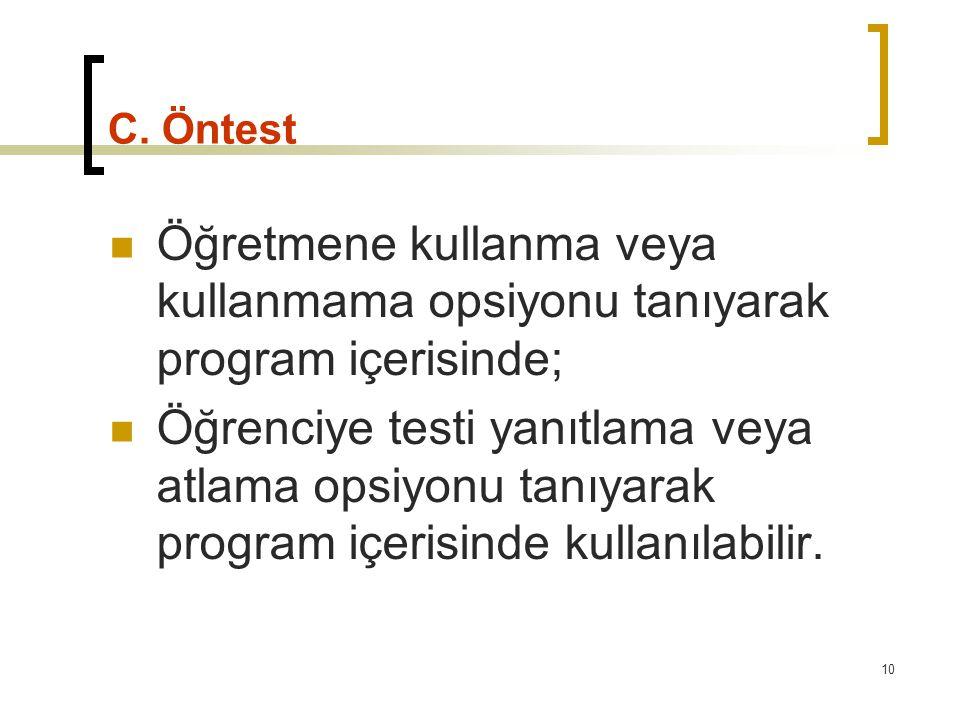 C. Öntest Öğretmene kullanma veya kullanmama opsiyonu tanıyarak program içerisinde;
