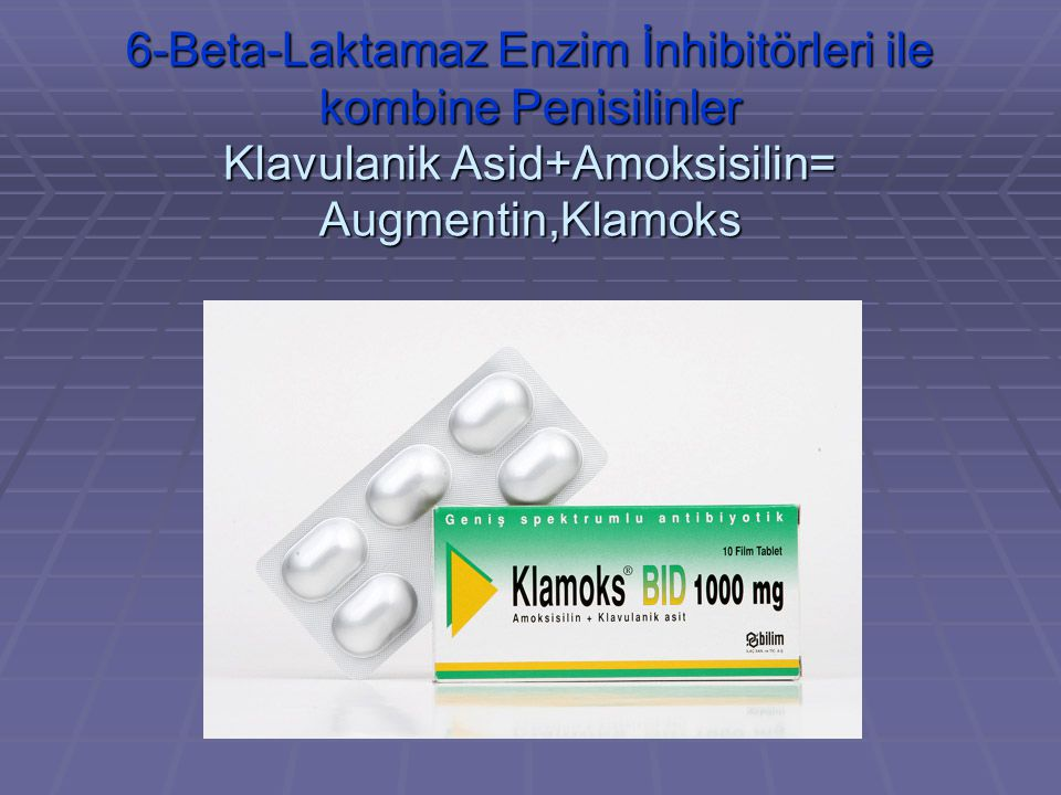 6-Beta-Laktamaz Enzim İnhibitörleri ile kombine Penisilinler Klavulanik Asid+Amoksisilin= Augmentin,Klamoks