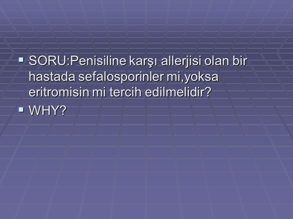 SORU:Penisiline karşı allerjisi olan bir hastada sefalosporinler mi,yoksa eritromisin mi tercih edilmelidir