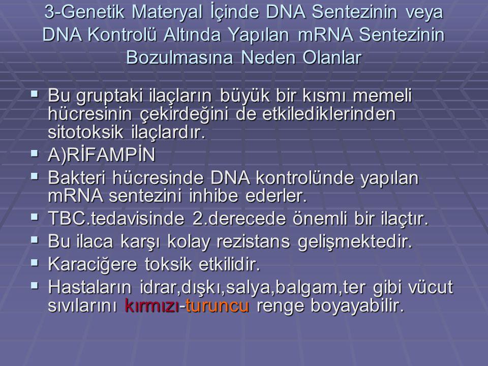 3-Genetik Materyal İçinde DNA Sentezinin veya DNA Kontrolü Altında Yapılan mRNA Sentezinin Bozulmasına Neden Olanlar