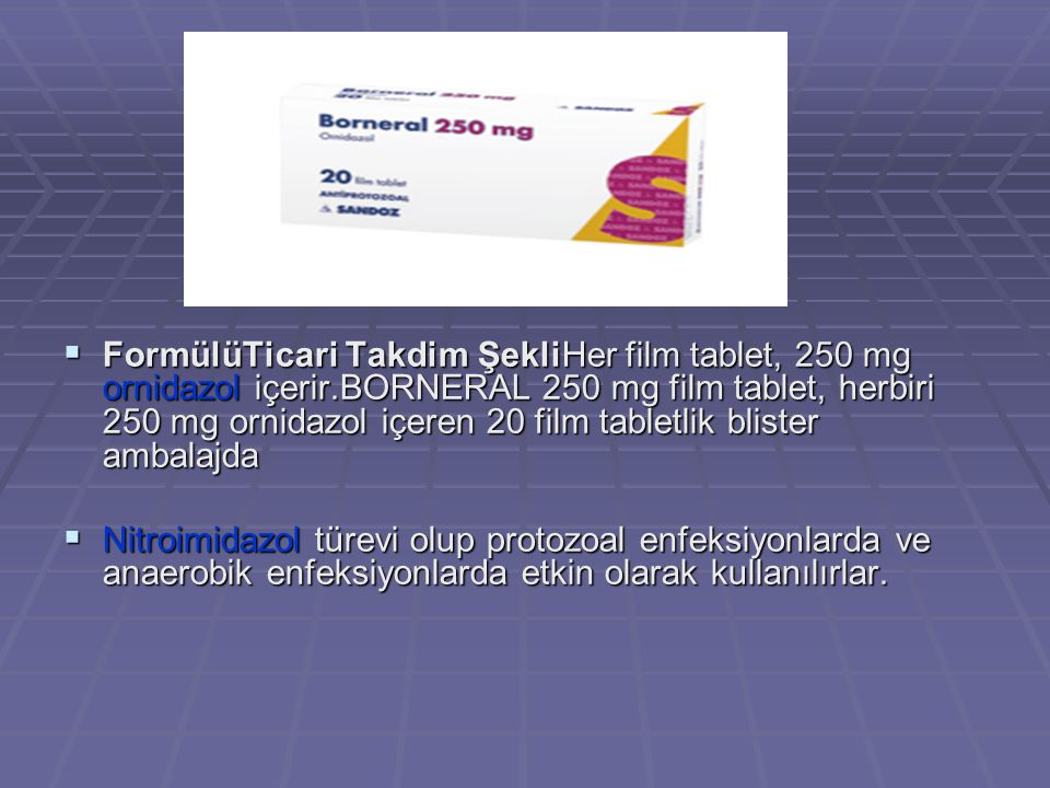 FormülüTicari Takdim ŞekliHer film tablet, 250 mg ornidazol içerir