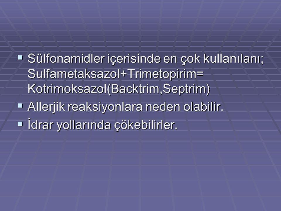 Sülfonamidler içerisinde en çok kullanılanı; Sulfametaksazol+Trimetopirim= Kotrimoksazol(Backtrim,Septrim)