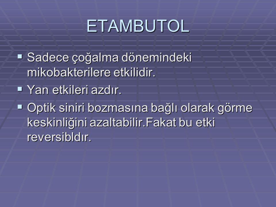 ETAMBUTOL Sadece çoğalma dönemindeki mikobakterilere etkilidir.