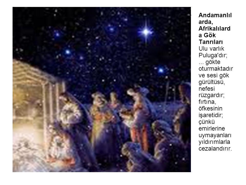 Andamanlılarda, Afrikalılarda Gök Tanrıları Ulu varlık Puluga dır;