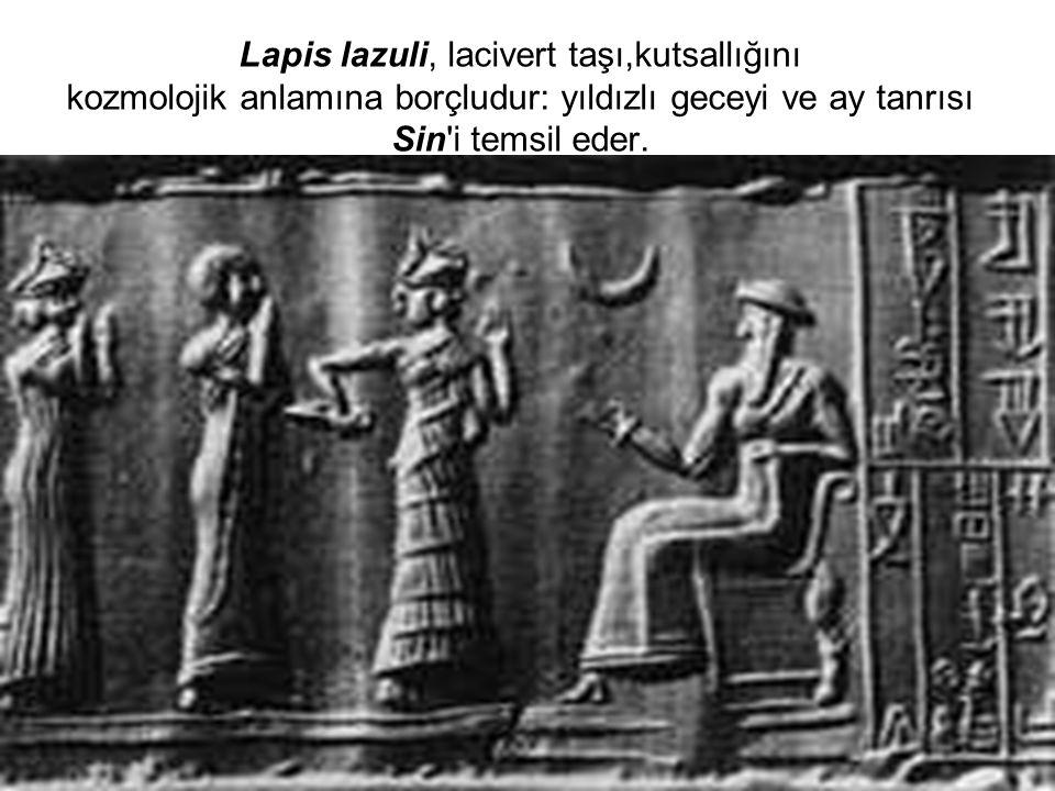 Lapis lazuli, lacivert taşı,kutsallığını kozmolojik anlamına borçludur: yıldızlı geceyi ve ay tanrısı Sin i temsil eder.