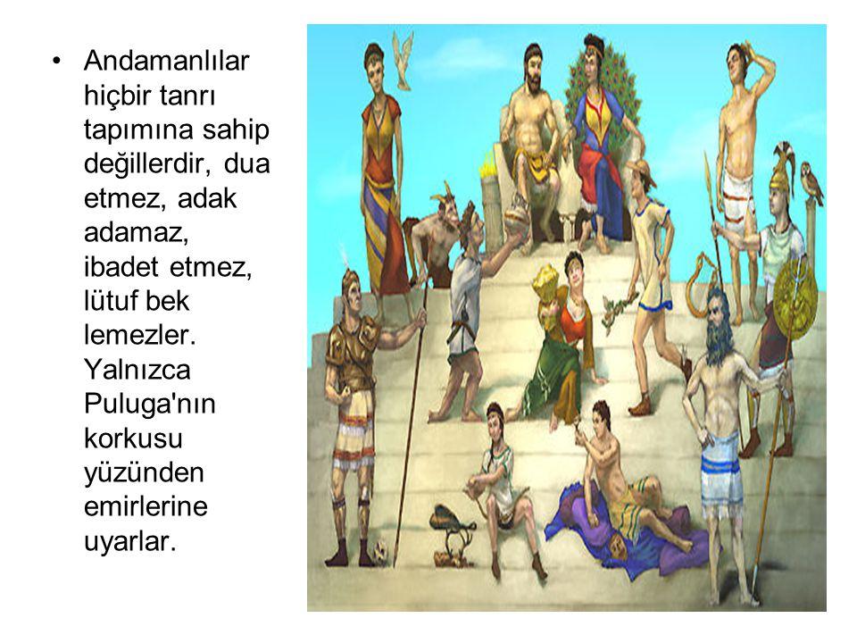 Andamanlılar hiçbir tanrı tapımına sahip değillerdir, dua etmez, adak adamaz, ibadet etmez, lütuf bek lemezler.