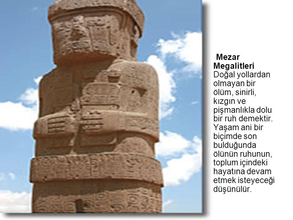 Mezar Megalitleri Doğal yollardan olmayan bir ölüm, sinirli, kızgın ve pişmanlıkla dolu bir ruh demektir.