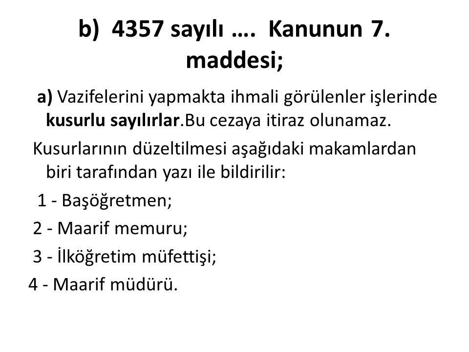 b) 4357 sayılı …. Kanunun 7. maddesi;