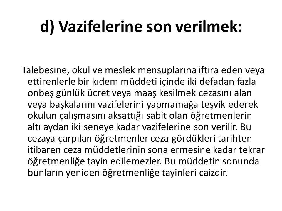 d) Vazifelerine son verilmek: