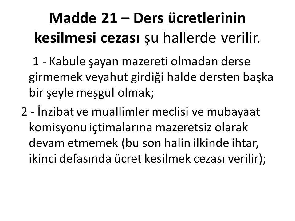 Madde 21 – Ders ücretlerinin kesilmesi cezası şu hallerde verilir.