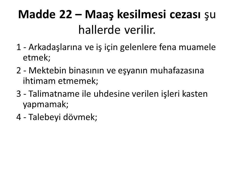 Madde 22 – Maaş kesilmesi cezası şu hallerde verilir.