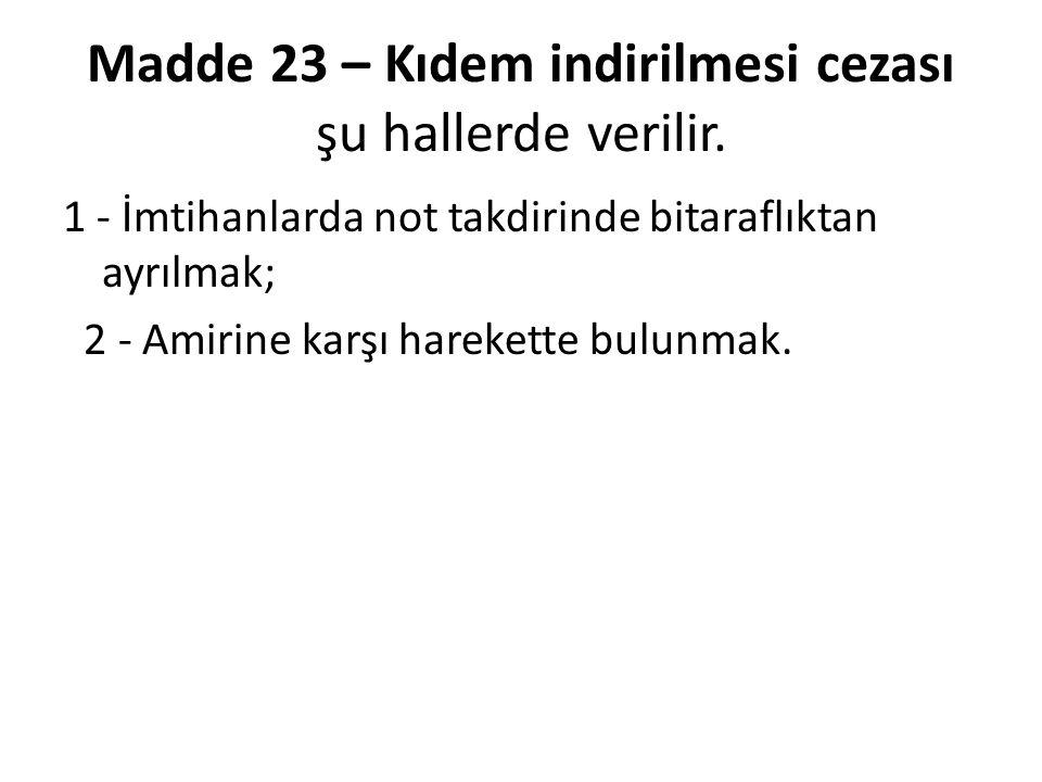 Madde 23 – Kıdem indirilmesi cezası şu hallerde verilir.