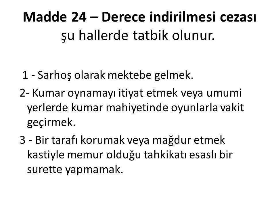 Madde 24 – Derece indirilmesi cezası şu hallerde tatbik olunur.