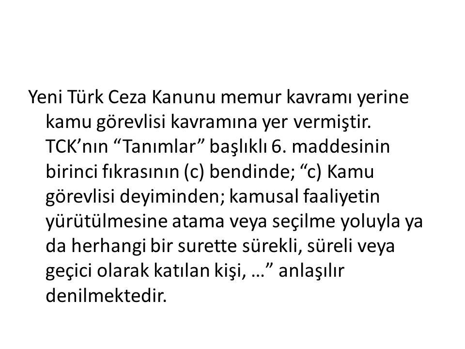 Yeni Türk Ceza Kanunu memur kavramı yerine kamu görevlisi kavramına yer vermiştir.