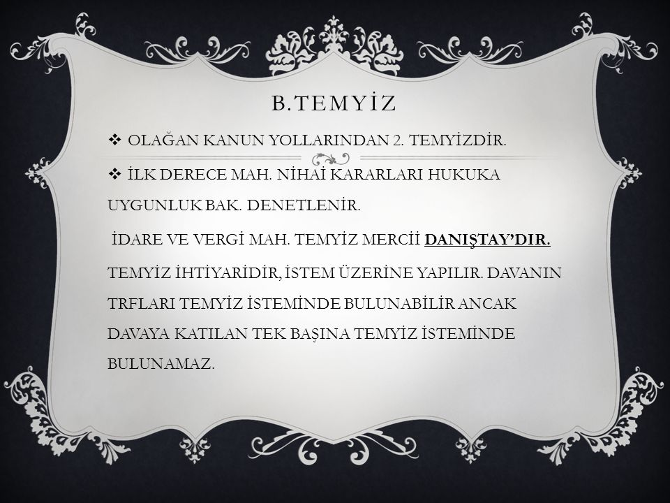 B.TEMYİZ OLAĞAN KANUN YOLLARINDAN 2. TEMYİZDİR.