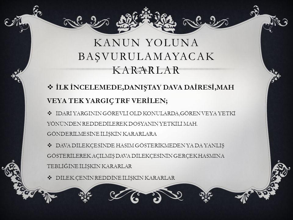 KANUN YOLUNA BAŞVURULAMAYACAK KARARLAR