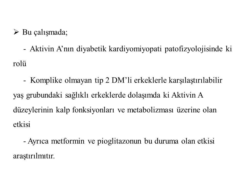 Bu çalışmada; - Aktivin A'nın diyabetik kardiyomiyopati patofizyolojisinde ki rolü.
